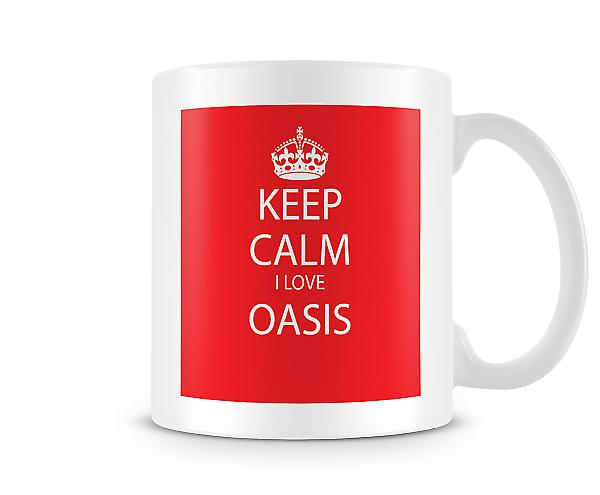 Keep Calm I Love Oasis Printed Mug