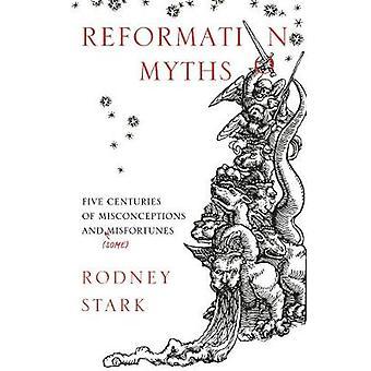 Reformationen myter - fem århundraden av missuppfattningar och (vissa) Misfor