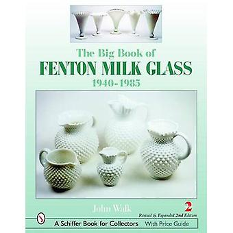 The Big Book of Fenton Milk Glass - 1940-1985 by John Walk - 978076432