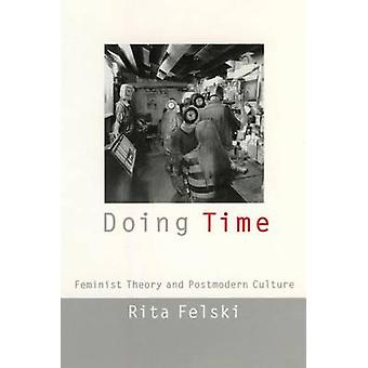 Doing Time - Feminist Theory and Postmodern Culture by Rita Felski - 9
