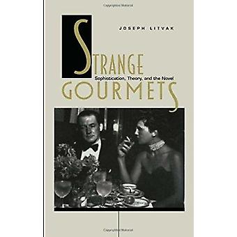Strange Gourmets - Sophistication - Theory and the Novel by Joseph Lit