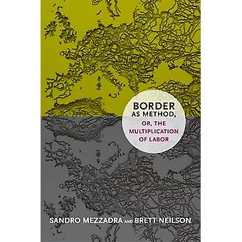 Border as Method - or - the Multiplication of Labor by Sandro Mezzadr