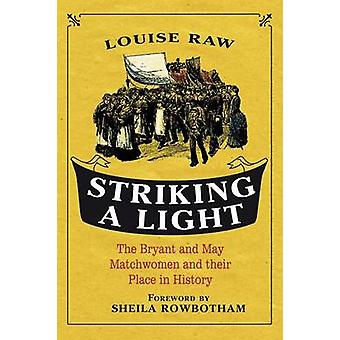 Striking a Light - The Bryant and May Matchwomen and Their Place in Hi