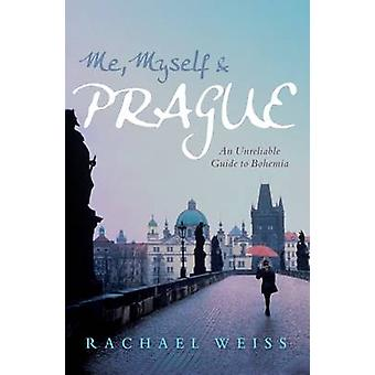 Me - Myself and Prague - An Unreliable Guide to Bohemia (Main) by Rach