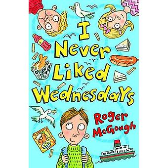 I Never Liked Wednesdays by Roger McGough - Michael Broad - 978178112