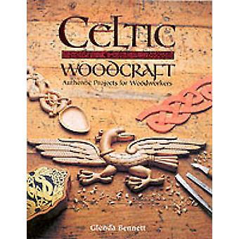 Celtic Woodcraft - Authentic Projects for Woodworkers by Glenda Bennet