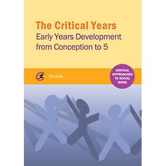 The Critical Years - Early Years Development from Conception to 5 by T