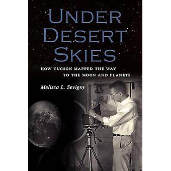 Under Desert Skies - How Tucson Mapped the Way to the Moon and Planets