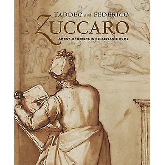 Taddeo and Federico Zuccaro - Artist-brothers in Renaissance Rome by J