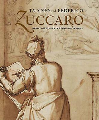 Taddeo and Federico Zuccaro - Artist-brougehers in Renaissance Rome by J