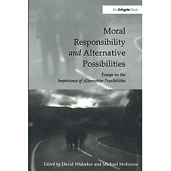 Moral Responsibility and Alternative Possibilities: Essays on the Importance of Alternative Possibilities