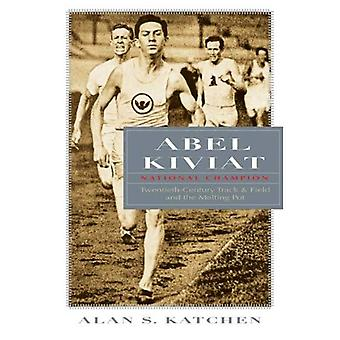 Abel Kiviat, National Champion: Twentieth-century Track and Field and the Melting Pot (Sports and Entertainment)