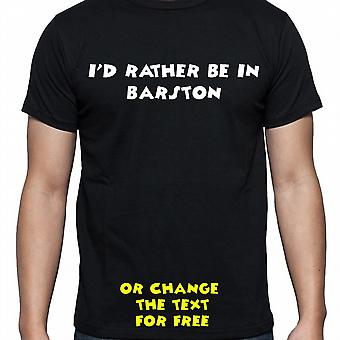 I'd Rather Be In Barston Black Hand Printed T shirt
