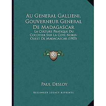 Au General Gallieni, Gouverneur General de Madagascar: La Culture Pratique Du Cocotier Sur La Cote Nord-Ouest...