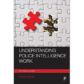 Understanding Police Intelligence Work (Key Themes in Policing)
