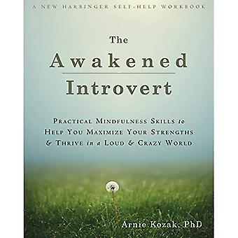 Awakened Introvert: Practical Mindfulness Skills to Help You Maximize Your Strengths and Thrive in a Loud and...