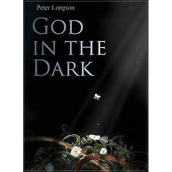 God in the Dark: Rebuilding Faith When Bad Stuff Happens