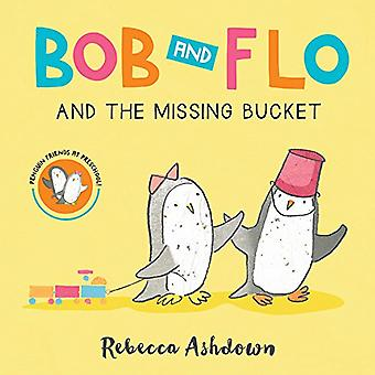 Bob and Flo and the Missing Bucket (Board Book)� [Board book]