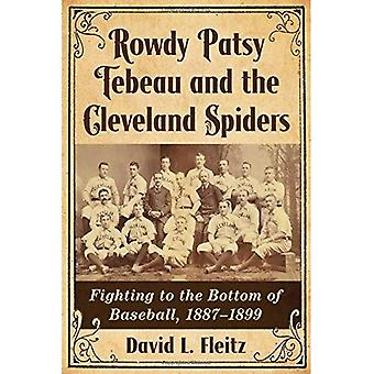 Rowdy Patsy Tebeau and the� Cleveland Spiders: Fighting� to the Bottom of Baseball, 1887-1899