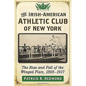 The Irish-American Athletic Club of New York: The Rise and Fall of the Winged Fists, 1898-1917
