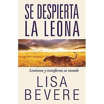 Se Despierta La Leona: Levantese y Transforme Su Mundo
