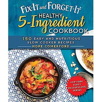 Fix-It and Forget-It Healthy 5-Ingredient Cookbook: 150 Easy and Nutritious Slow Cooker Recipes (Fix-It and Forget-It)