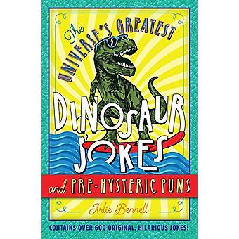 Das Universum größte Dinosaurier-Witze und Pre-hysterischen Wortspiele von Artie