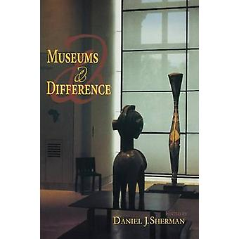 Museums and Difference by Sherman & Daniel J.