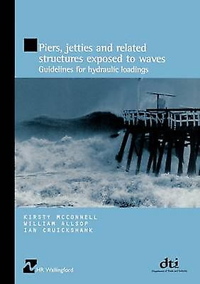 Piers Jetcravates and Related Structures Exposed to Waves Guidelines for Hydraulic Loadings by McConnell & Kirsty