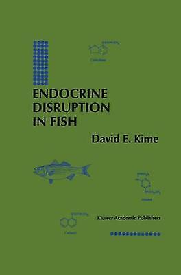 Endocrine Disruption in Fish by Kime & David E.