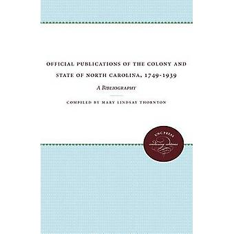 Official Publications of the Colony and State of North Carolina 17491939 A Bibliography by Thornton & Mary Lindsay
