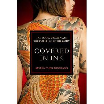 Covered in Ink Tattoos Women and the Politics of the Body by Thompson & Beverly Yuen