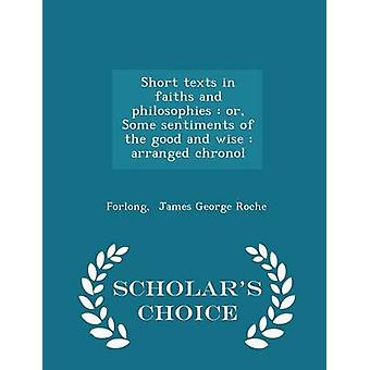 Short texts in faiths and philosophies  or Some sentiments of the good and wise  arranged chronol  Scholars Choice Edition by James George Roche & Forlong