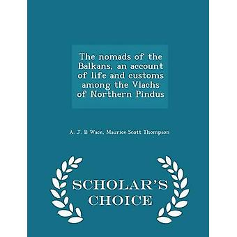 The nomads of the Balkans an account of life and customs among the Vlachs of Northern Pindus  Scholars Choice Edition by Wace & A. J. B