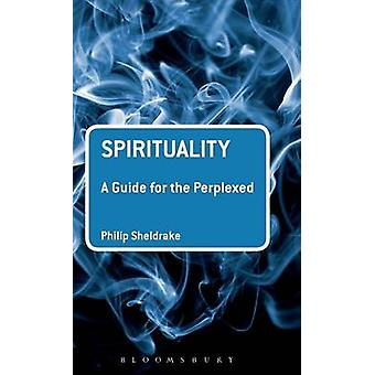 Spirituality A Guide for the Perplexed by Sheldrake & Philip