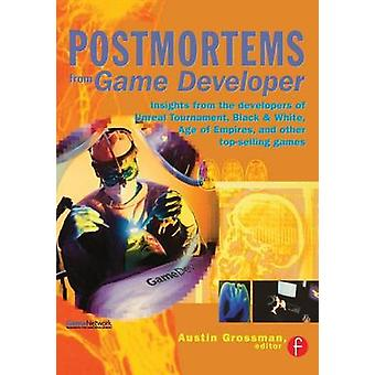 Postmortems from Game Developer Insights from the Developers of Unreal Tournament Black  White Age of Empire and Other TopSelling Games by Grossman & Austin
