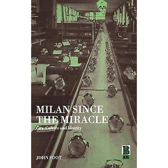 Milan Since the Miracle City Culture and Identity by Foot & John