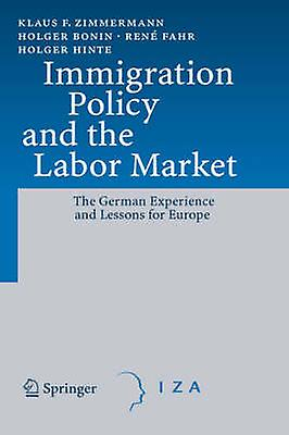 Immigration Policy and the Labor Market  The Gerhomme Experience and Lessons for Europe by Zimmerhommen & Klaus F.