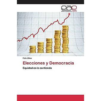 Elecciones y Democracia by Ulloa Felix