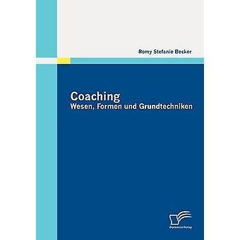 Coaching Wesen Formen und Grundtechniken by Becker & Romy Stefanie