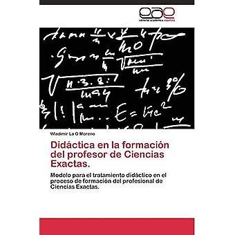 Didctica en la formacin del profesor de Ciencias Exactas. por Wladimir Moreno de La O