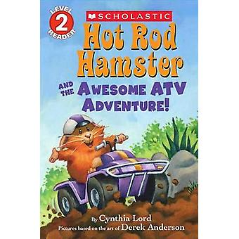 Hot Rod Hamster and the Awesome ATV Adventure! by Cynthia Lord - Dere