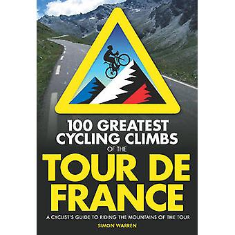 100 Greatest Cycling Climbs of the Tour De France - A Cyclist's Guide