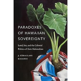 Paradoxes of Hawaiian Sovereignty - Land - Sex - and the Colonial Poli