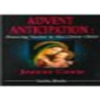 Advent Anticipation - Drawing Nearer to the Christ-Child by Jeanne Con
