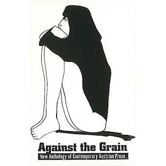 Against the Grain - New Anthology of Contemporary Austrian Prose by Ad