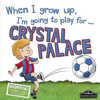 When I Grow Up I'm Going to Play for Crystal Palace by Gemma Cary - 9