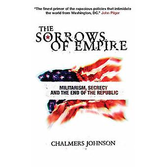 The Sorrows of Empire - Militarism - Secrecy and the End of the Republ
