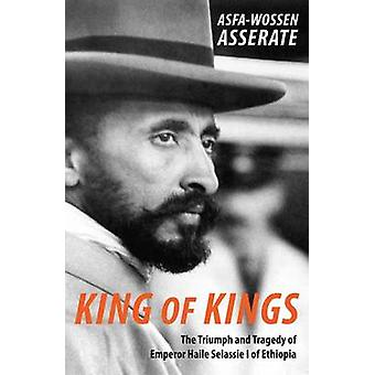 King of Kings - The Triumph and Tragedy of Emperor Haile Selassie I of