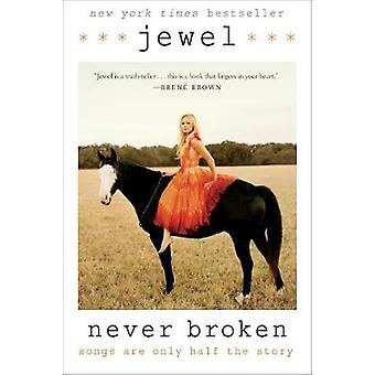 Never Broken - Songs are Only Half the Story by Jewel - 9780399185724